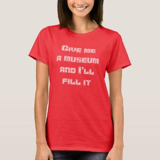 T-shirt Donnez-moi un musée et je le remplirai--T-shirt