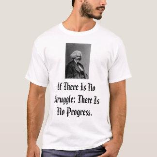 T-shirt Douglass, s'il n'y a aucune lutte ; Il y a aucun…