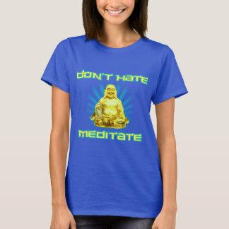 T-shirt Drôle ! Ne détestez pas, ne méditez pas