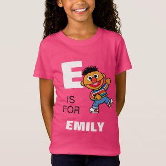 T-Shirt E est pour Ernie que | ajoutent votre nom