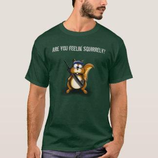 T-shirt Écureuil, êtes-vous du feelin squirrely ?