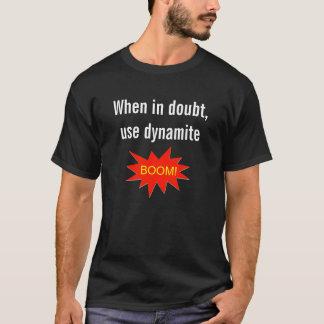 T-shirt Employez en cas de doute la dynamite