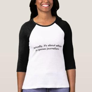 T-shirt En fait, il est au sujet de l'éthique en