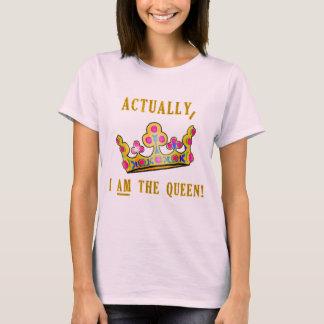 T-shirt En fait, JE SUIS la reine