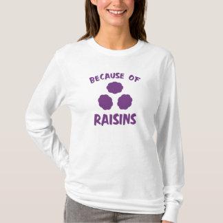 T-shirt En raison des raisins secs