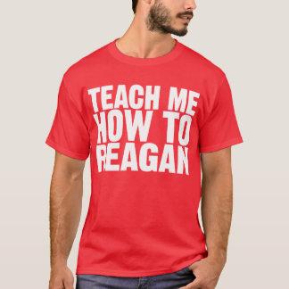 T-shirt Enseignez-moi comment à la chemise de Reagan