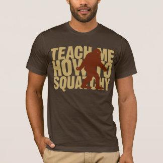 T-shirt Enseignez-moi comment à la chemise de Squatchy