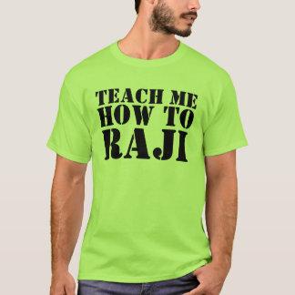T-shirt Enseignez-moi comment à Raji !