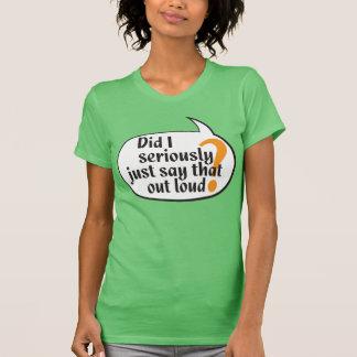 T-shirt Est-ce que j'ai sérieusement juste dit cela fort ?