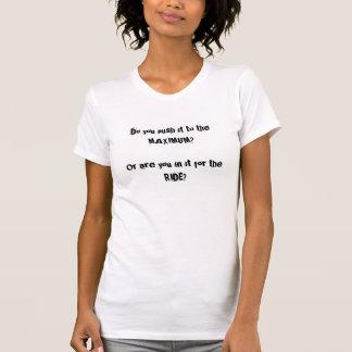 T-shirt Est-ce que vous le poussez au maximum… ou montez ?