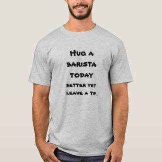 T-shirt Étreignez un baristavtoday, améliorez pourtant