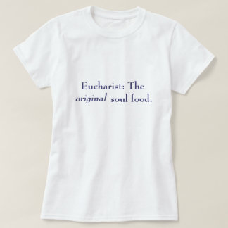 T-shirt Eucharistie : La nourriture originale d'âme -