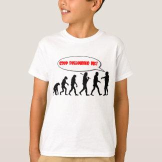 T-shirt Évolution. Cessez de me suivre