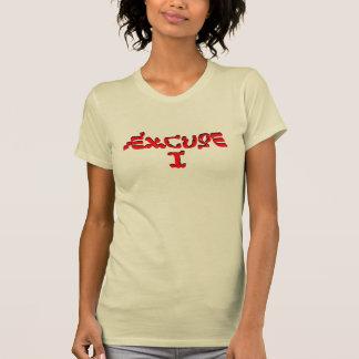 T-shirt Excuse I