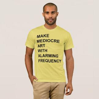 T-shirt Faites l'art médiocre avec la fréquence alarmante