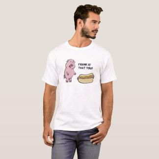 T-shirt Frank est que vous ? Chemise