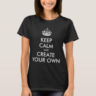 T-shirt Gardez le calme et continuez créent vos propres