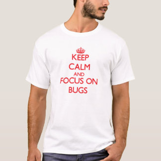 T-shirt Gardez le calme et le foyer sur des insectes