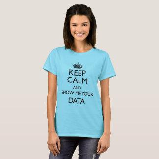 T-shirt Gardez le calme et montrez-moi vos données