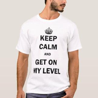 T-shirt GARDEZ LE CALME ET OBTENEZ à MON NIVEAU (le