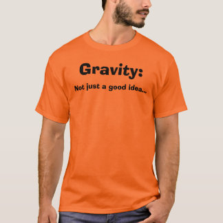 T-shirt Gravité : , Pas simplement une bonne idée…