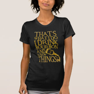 T-shirt I DRINK BOURBON AND I KNOW THINGS_low