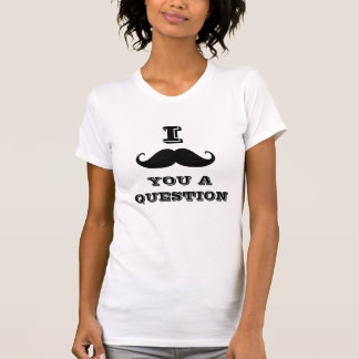 T-shirt I moustache vous une question