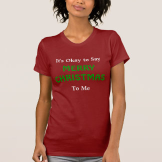 T-shirt Il est correct de dire le Joyeux Noël à moi