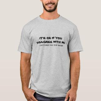 T-shirt Il est CORRECT d'être en désaccord avec moi
