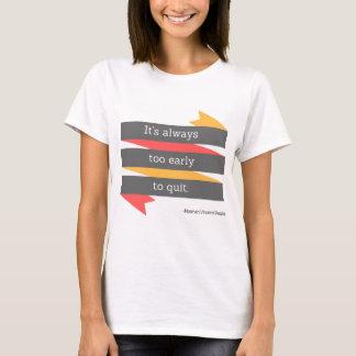 T-shirt Il est toujours trop tôt pour stopper la chemise