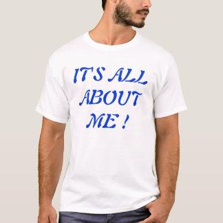 T-shirt Il est tout au sujet de moi !
