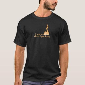 T-shirt il était sur le feu quand j'ai obtenu ici