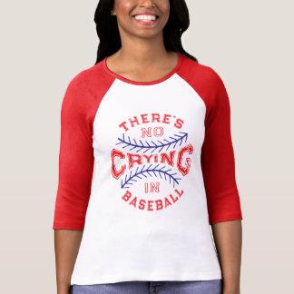 T-shirt Il n'y a aucun pleurer dans le base-ball