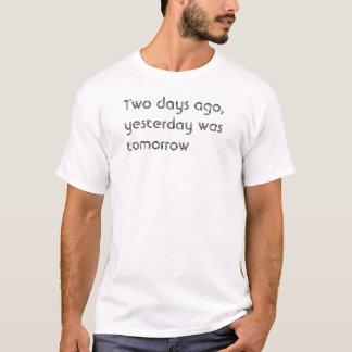 T-shirt Il y a deux jours, était hier le demain