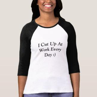 T-shirt J'ai coupé au travail chaque jour :)