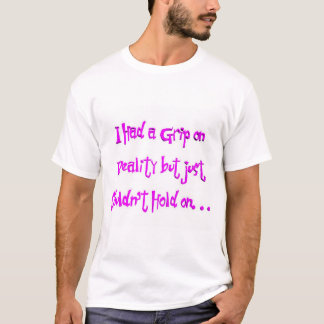 T-shirt J'ai eu une poignée sur la réalité.