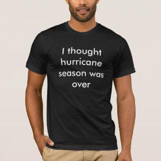 T-shirt J'ai pensé que saison d'ouragan était terminé