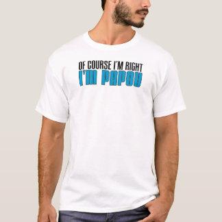 T-shirt J'ai raison je suis Papou