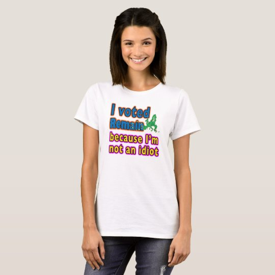 T-shirt J'ai voté reste parce que je ne suis pas un idiot