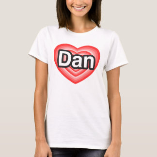 T-shirt J'aime Dan. Je t'aime Dan. Coeur