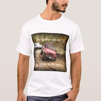 T-shirt Jamais trop vieux….pour jouer dans la boue !