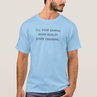 T-shirt J'arrêterai le jeu quand la réalité cesse de se