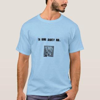 T-shirt Je deviens fou légèrement
