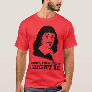 T-shirt je doute, donc je pourrais être - Rene Descartes