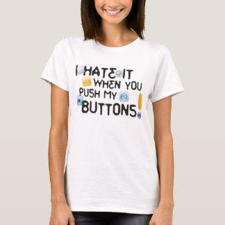 T-shirt Je le déteste quand vous poussez mes boutons !