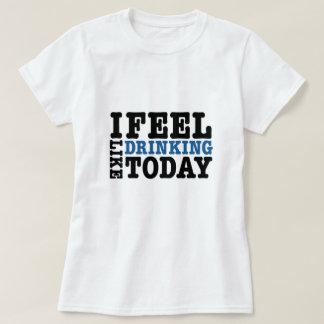 T-shirt Je me sens comme boire aujourd'hui