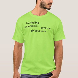 T-shirt Je me sens supersonique .....,                   …