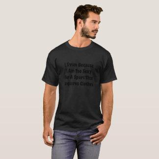 T-shirt Je nage puisque je suis trop sexy pour un sport