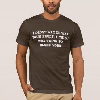 T-shirt Je n'ai pas dit c'était votre défaut, j'ai dit que