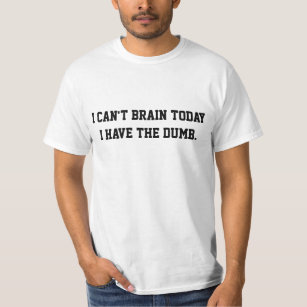 Je ne peux pas cerveau aujourd/'hui T-Shirt